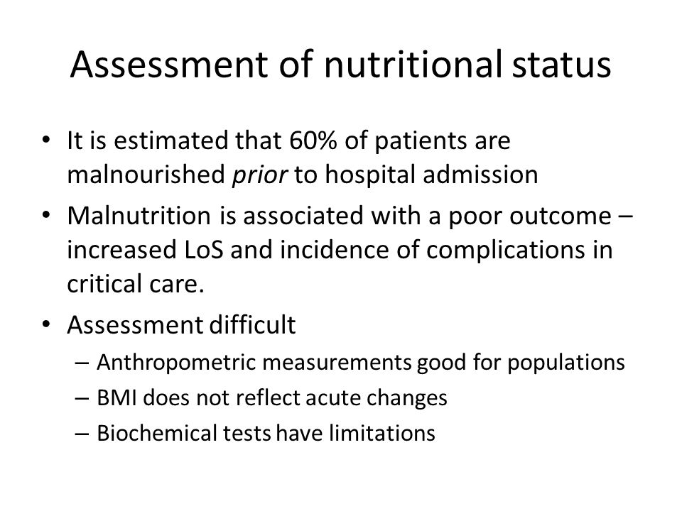 Micronutrient Requirements No set levels for micronutrient requirements for the critically ill – aim for the normal recommended daily allowance Specific disease states – Thiamine deficiency in alcoholics – Vitamin B 12 deficiency in patients post gastrectomy or total ileal resection – Zinc losses from pancreatic fistulae – Phosphate, magnesium and potassium deficiencies upon refeeding a malnourished patient Micronutrient supplementation in patients with renal failure needs to be undertaken cautiously due to risks of toxicity.