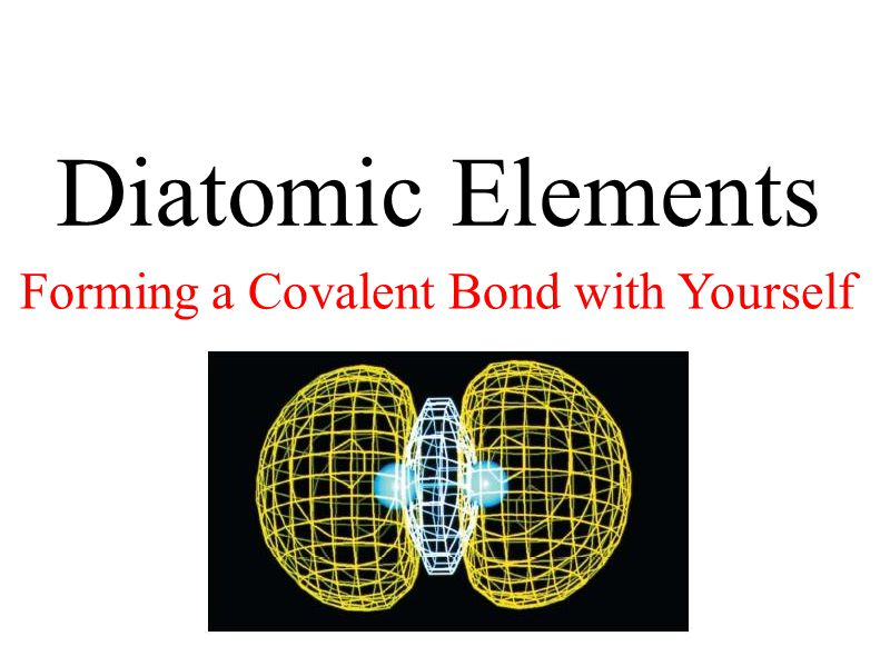 Diatomic Elements Forming a Covalent Bond with Yourself