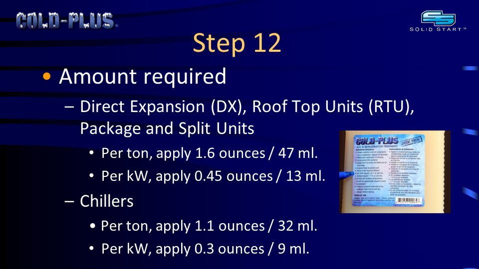 Step 12 Amount required –Direct Expansion (DX), Roof Top Units (RTU), Package and Split Units Per ton, apply 1.6 ounces / 47 ml.