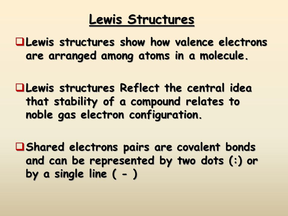  Lewis structures show how valence electrons are arranged among atoms in a molecule.