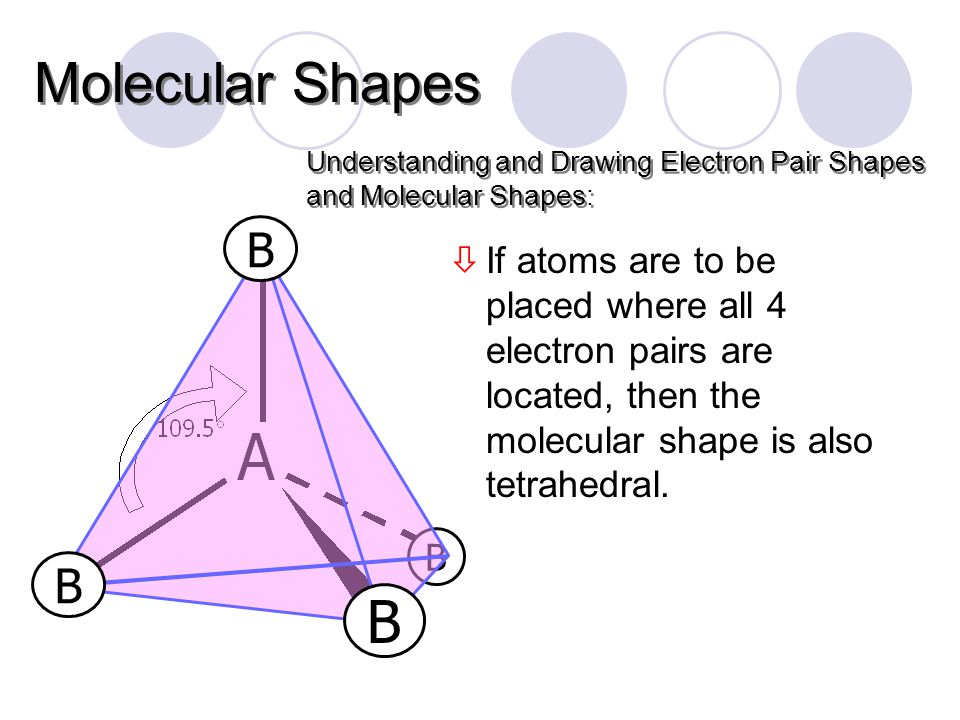òIf atoms are to be placed where all 4 electron pairs are located, then the molecular shape is also tetrahedral.