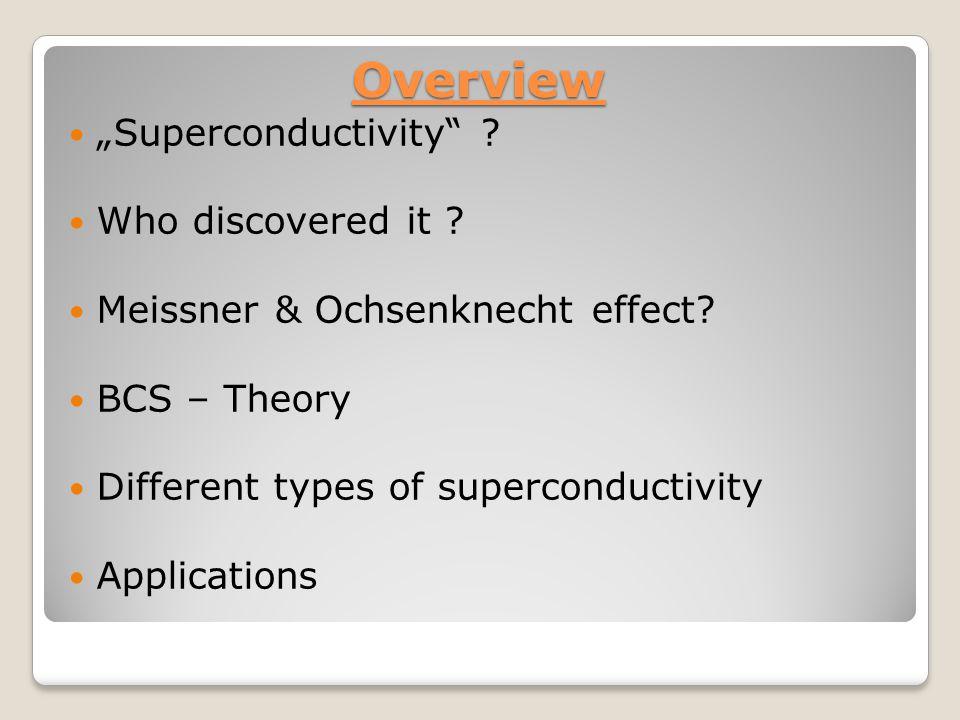 Superconductivity Zero resistance Expulsion of magnetic field lines