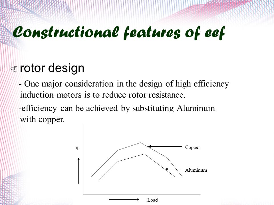 Constructional features of eef  rotor design - One major consideration in the design of high efficiency induction motors is to reduce rotor resistance.