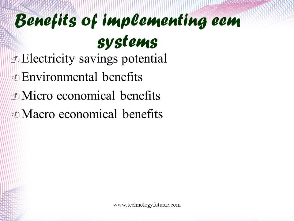 www.technologyfuturae.com Benefits of implementing eem systems  Electricity savings potential  Environmental benefits  Micro economical benefits  Macro economical benefits