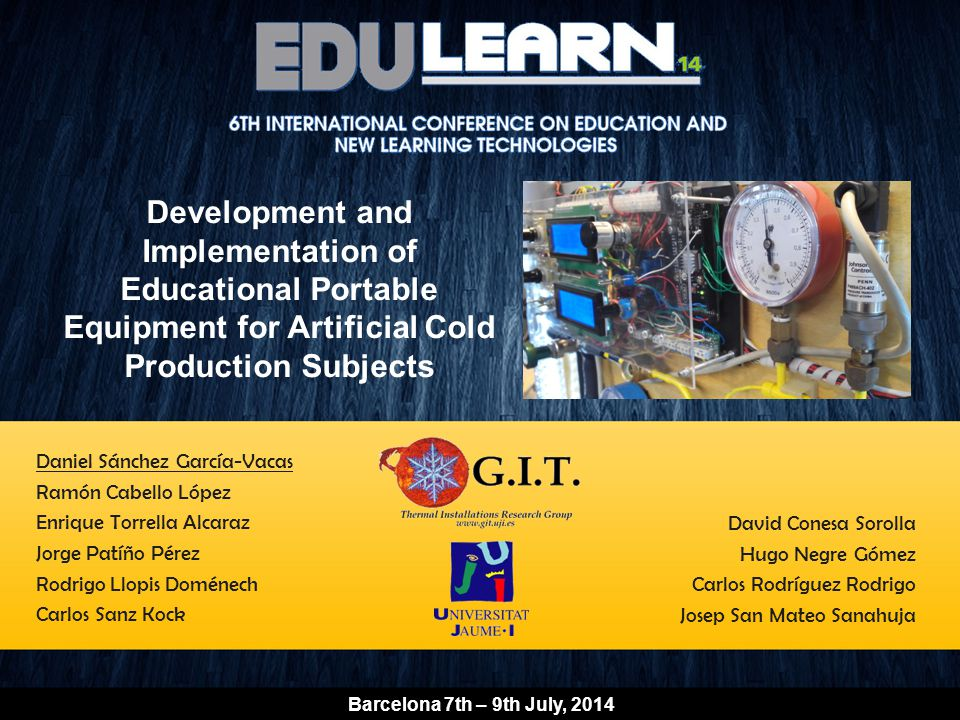 Barcelona 7th – 9th July, 2014 Development and Implementation of Educational Portable Equipment for Artificial Cold Production Subjects Daniel Sánchez