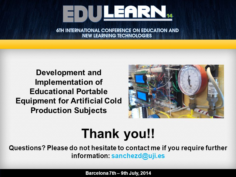 Thank you!! Development and Implementation of Educational Portable Equipment for Artificial Cold Production Subjects Barcelona 7th – 9th July, 2014 Qu