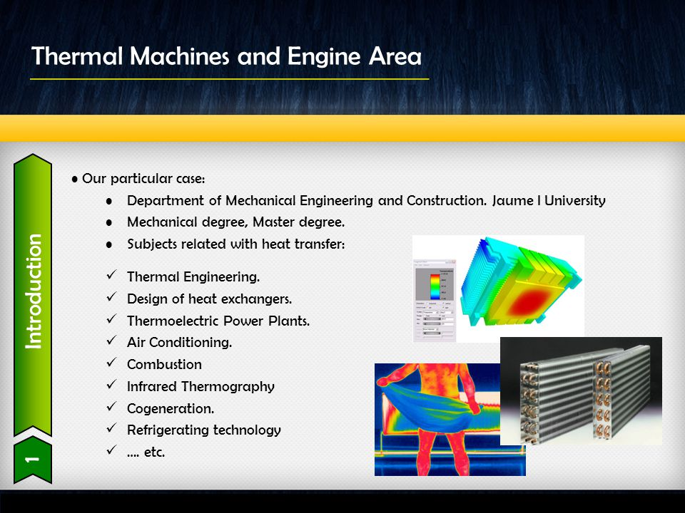 Introduction 1 Thermal Machines and Engine Area Our particular case: Department of Mechanical Engineering and Construction. Jaume I University Mechani