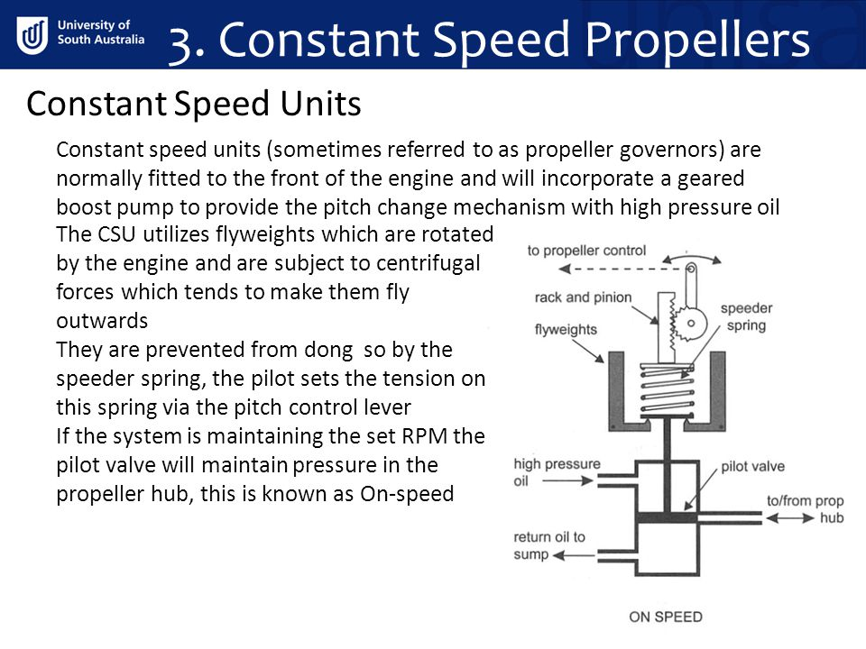 3. Constant Speed Propellers Constant Speed Units Constant speed units (sometimes referred to as propeller governors) are normally fitted to the front