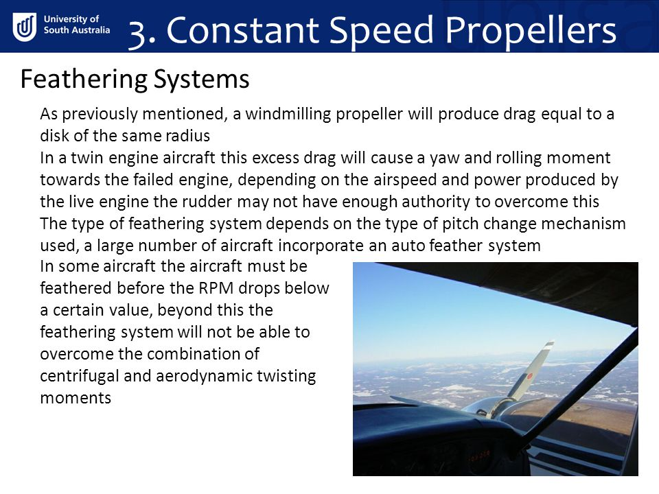 3. Constant Speed Propellers Feathering Systems As previously mentioned, a windmilling propeller will produce drag equal to a disk of the same radius