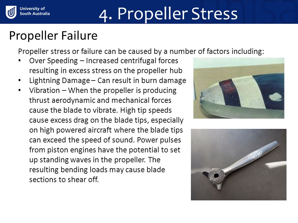 4. Propeller Stress Propeller Failure Propeller stress or failure can be caused by a number of factors including: Over Speeding – Increased centrifuga