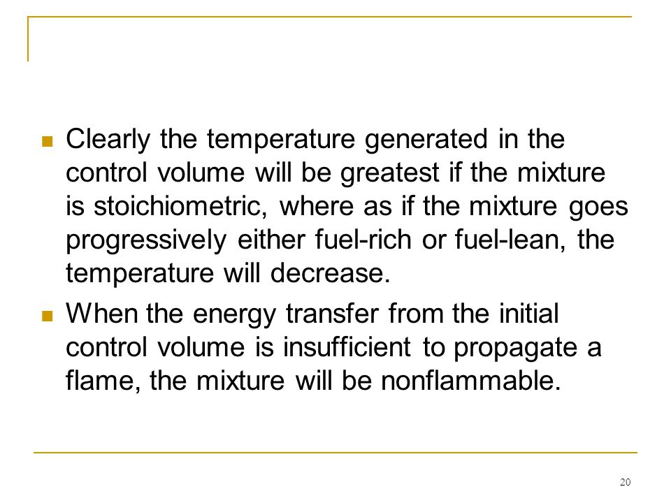 20 Clearly the temperature generated in the control volume will be greatest if the mixture is stoichiometric, where as if the mixture goes progressive