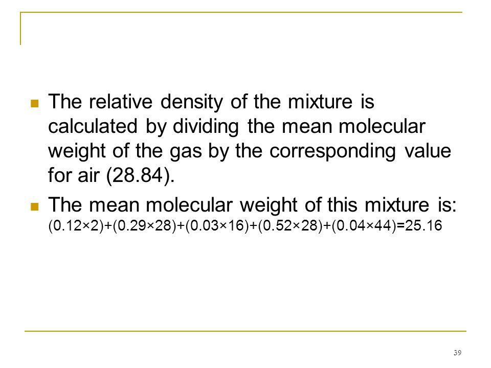 39 The relative density of the mixture is calculated by dividing the mean molecular weight of the gas by the corresponding value for air (28.84). The