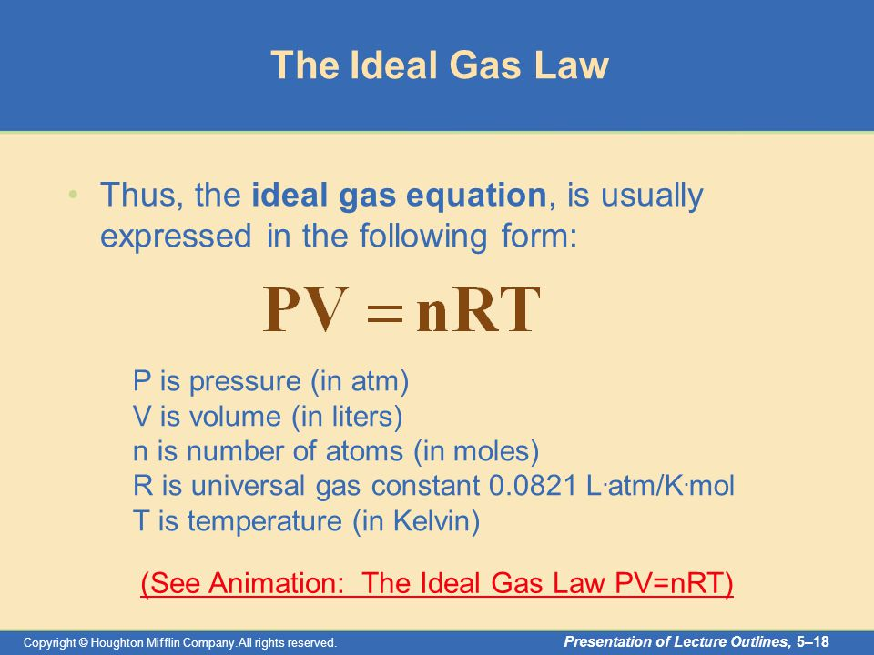 Copyright © Houghton Mifflin Company.All rights reserved. Presentation of Lecture Outlines, 5–18 The Ideal Gas Law Thus, the ideal gas equation, is us