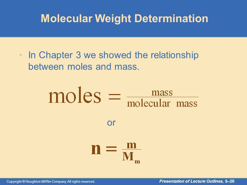 Copyright © Houghton Mifflin Company.All rights reserved. Presentation of Lecture Outlines, 5–20 Molecular Weight Determination In Chapter 3 we showed