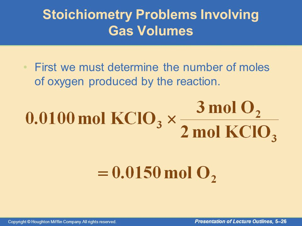 Copyright © Houghton Mifflin Company.All rights reserved. Presentation of Lecture Outlines, 5–26 Stoichiometry Problems Involving Gas Volumes First we