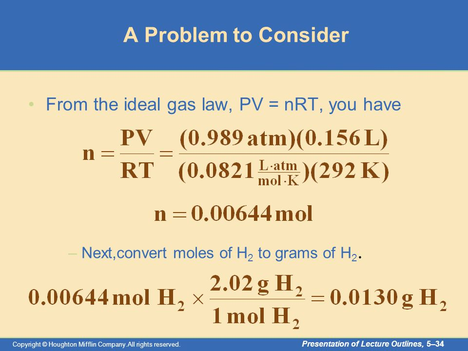 Copyright © Houghton Mifflin Company.All rights reserved. Presentation of Lecture Outlines, 5–34 A Problem to Consider From the ideal gas law, PV = nR