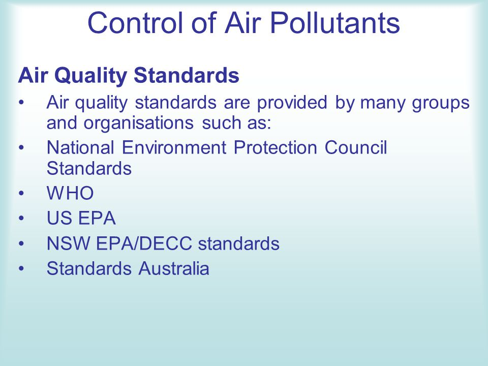 Control of Air Pollutants Air Quality Standards Air quality standards are provided by many groups and organisations such as: National Environment Prot