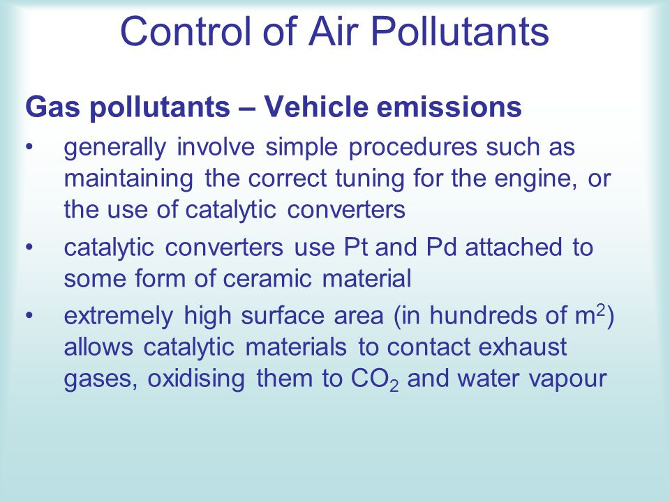 Control of Air Pollutants Gas pollutants – Vehicle emissions generally involve simple procedures such as maintaining the correct tuning for the engine