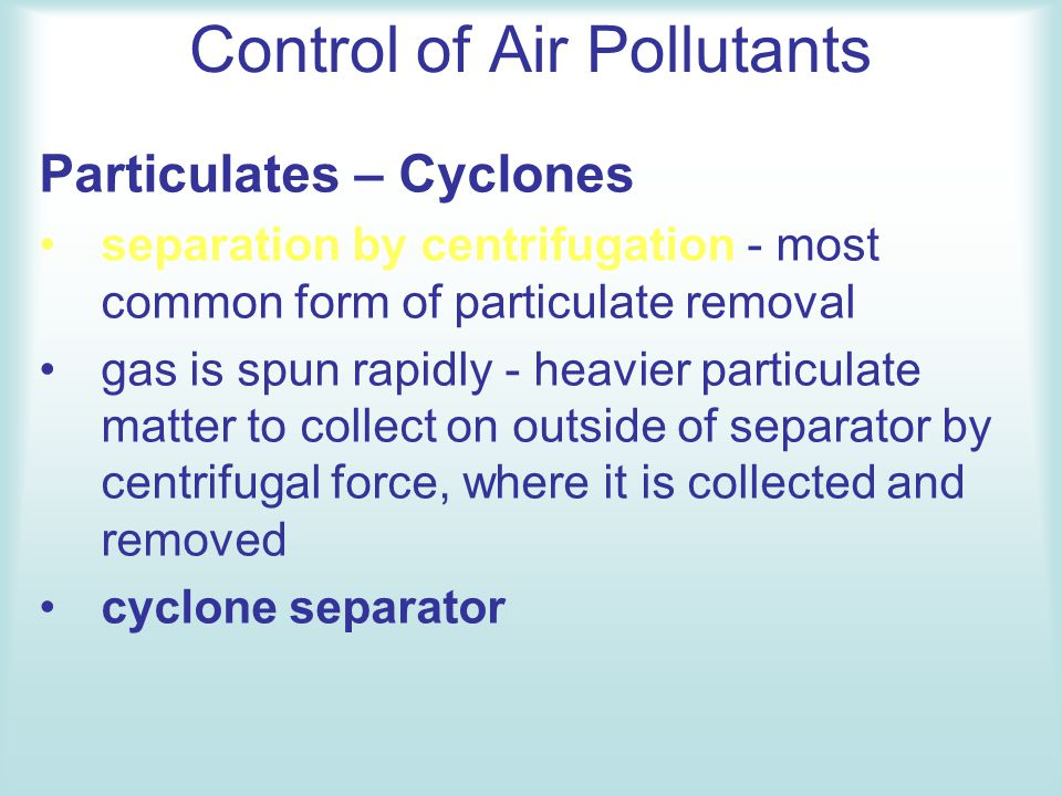 Control of Air Pollutants Gaseous pollutants - Combustion 3 types of combustion systems commonly utilised for pollution control –direct flame, –thermal, and –catalytic incineration systems