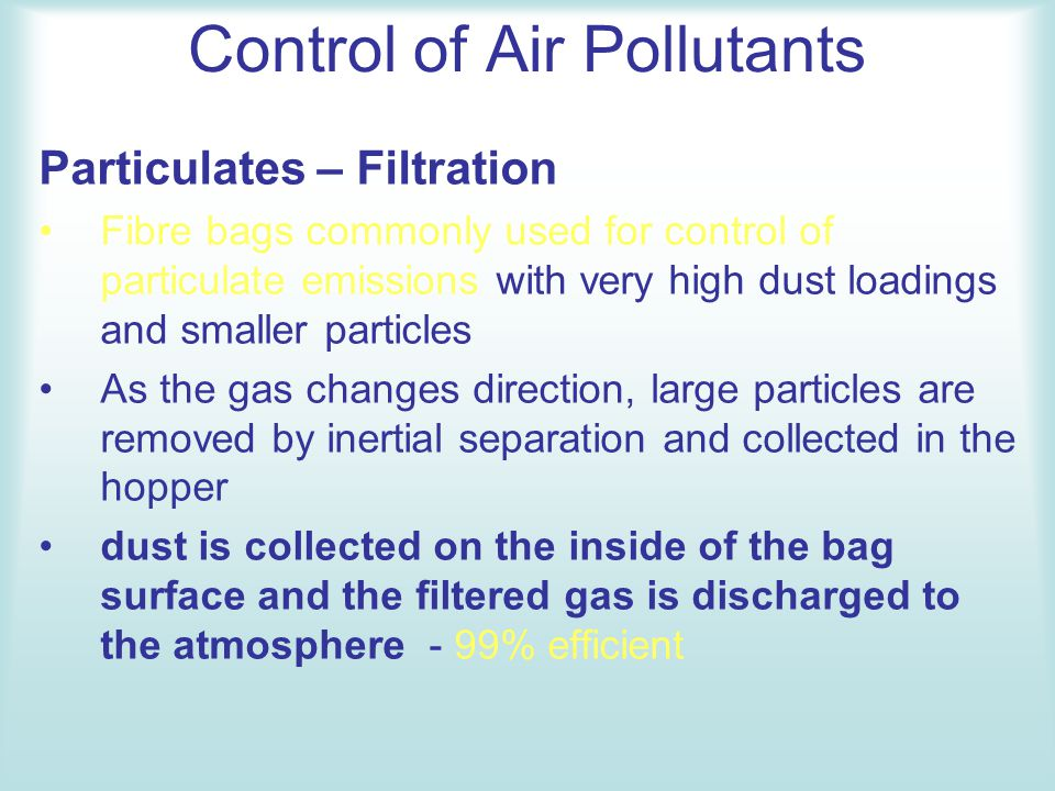 Control of Air Pollutants Gaseous pollutants - Adsorp tion limited use in solving ambient air pollution problems – with its main use involved in the reduction of odour Adsorbents with large surface area to volume ratio (activated carbon) preferred agents for gaseous pollutant control Efficiencies to 99%