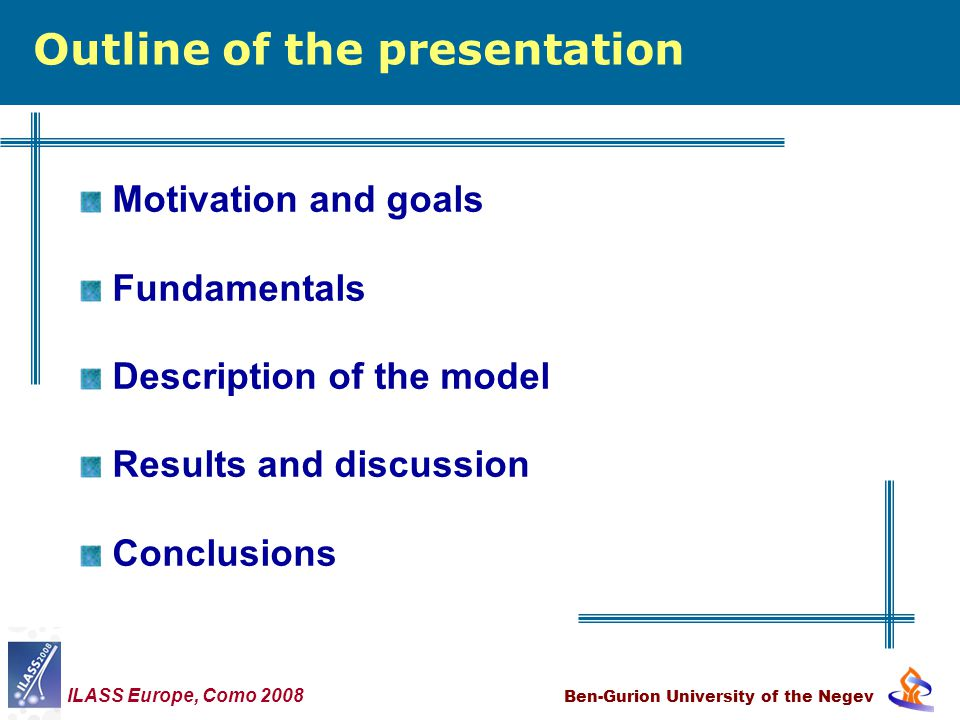 Motivation and goals Fundamentals Description of the model Results and discussion Conclusions Outline of the presentation Ben-Gurion University of the Negev ILASS Europe, Como 2008