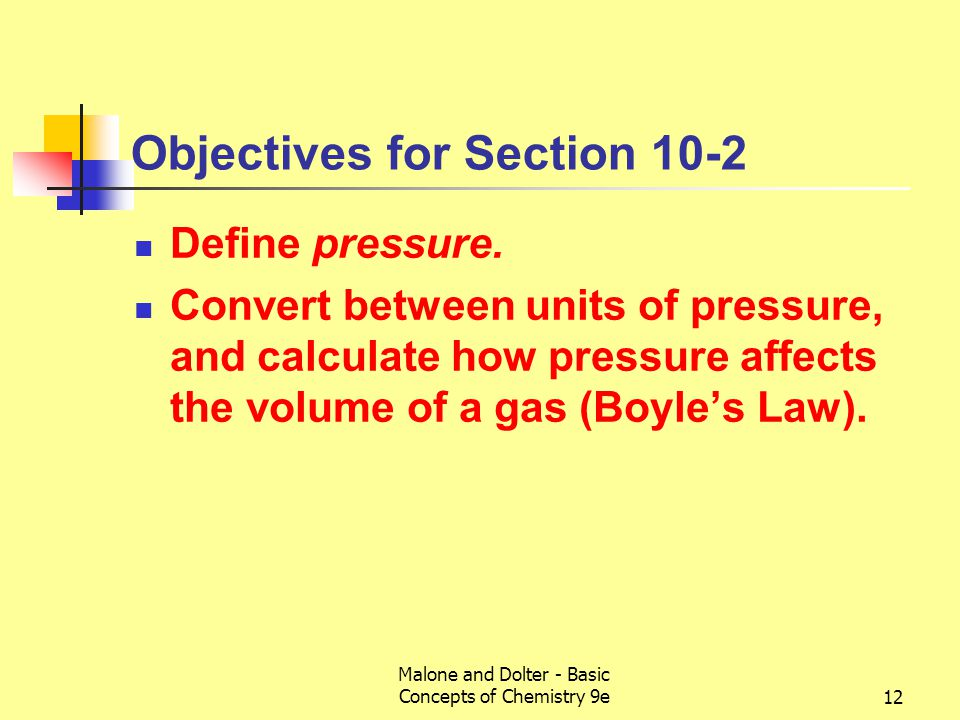 Malone and Dolter - Basic Concepts of Chemistry 9e12 Objectives for Section 10-2 Define pressure.
