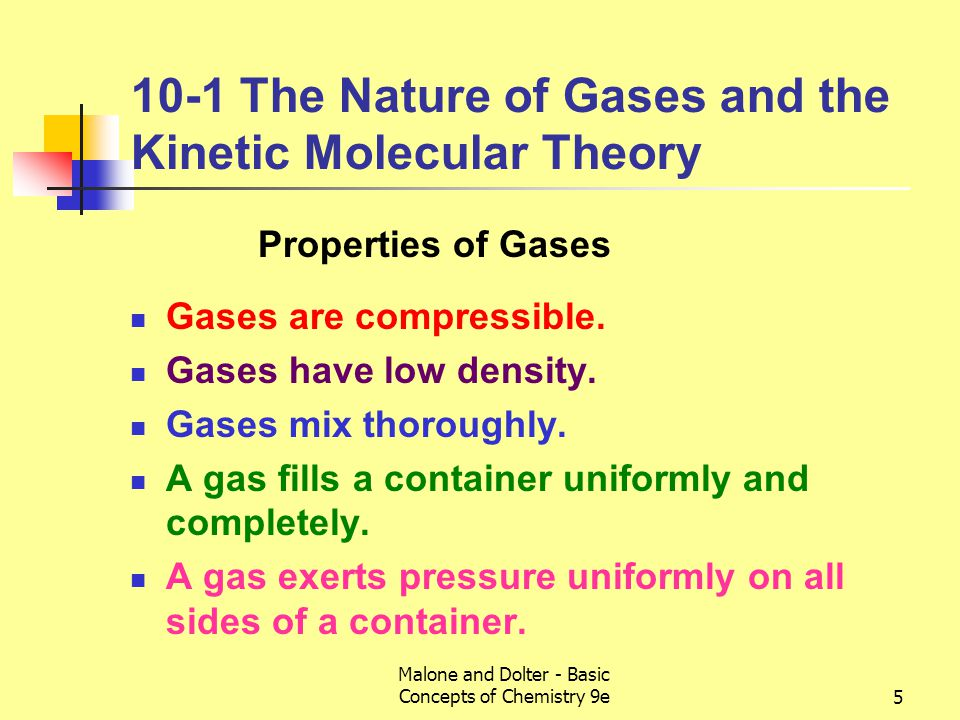 Malone and Dolter - Basic Concepts of Chemistry 9e5 10-1 The Nature of Gases and the Kinetic Molecular Theory Gases are compressible.