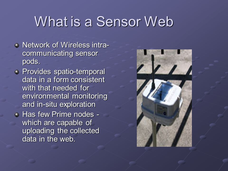 What is a Sensor Web Network of Wireless intra- communicating sensor pods.