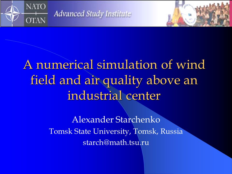 A numerical simulation of wind field and air quality above an industrial center Alexander Starchenko Tomsk State University, Tomsk, Russia starch@math.tsu.ru