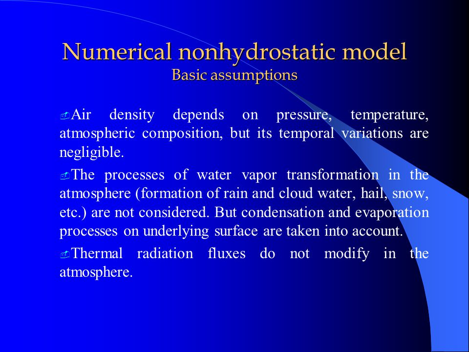 Numerical nonhydrostatic model Basic assumptions  Air density depends on pressure, temperature, atmospheric composition, but its temporal variations are negligible.