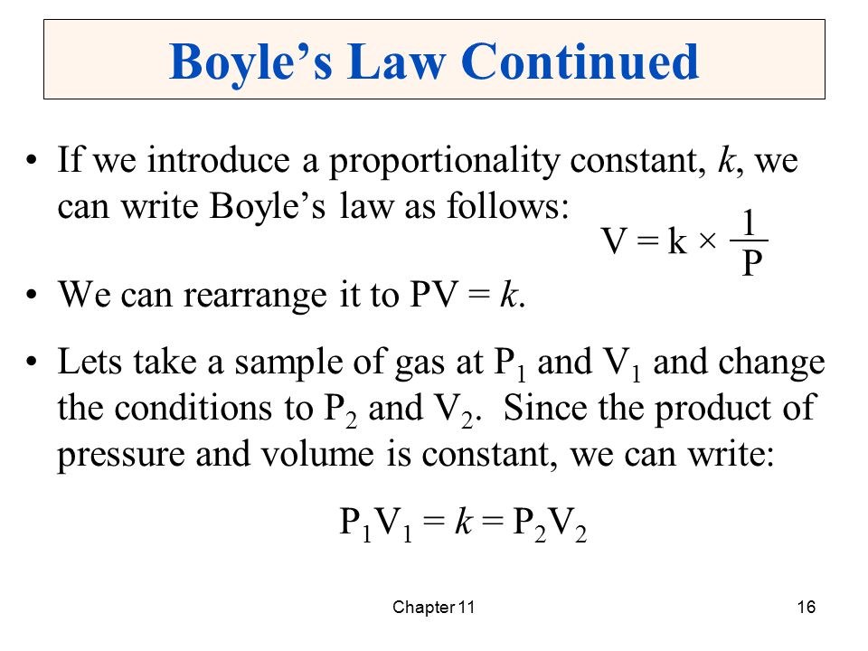 Chapter 1116 Boyle's Law Continued If we introduce a proportionality constant, k, we can write Boyle's law as follows: We can rearrange it to PV = k.