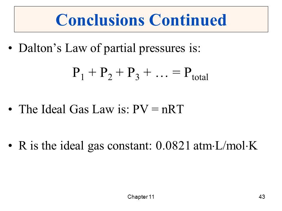Chapter 1143 Conclusions Continued Dalton's Law of partial pressures is: P 1 + P 2 + P 3 + … = P total The Ideal Gas Law is: PV = nRT R is the ideal g