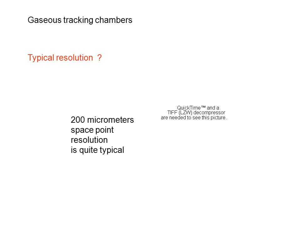 Gaseous tracking chambers Typical resolution .