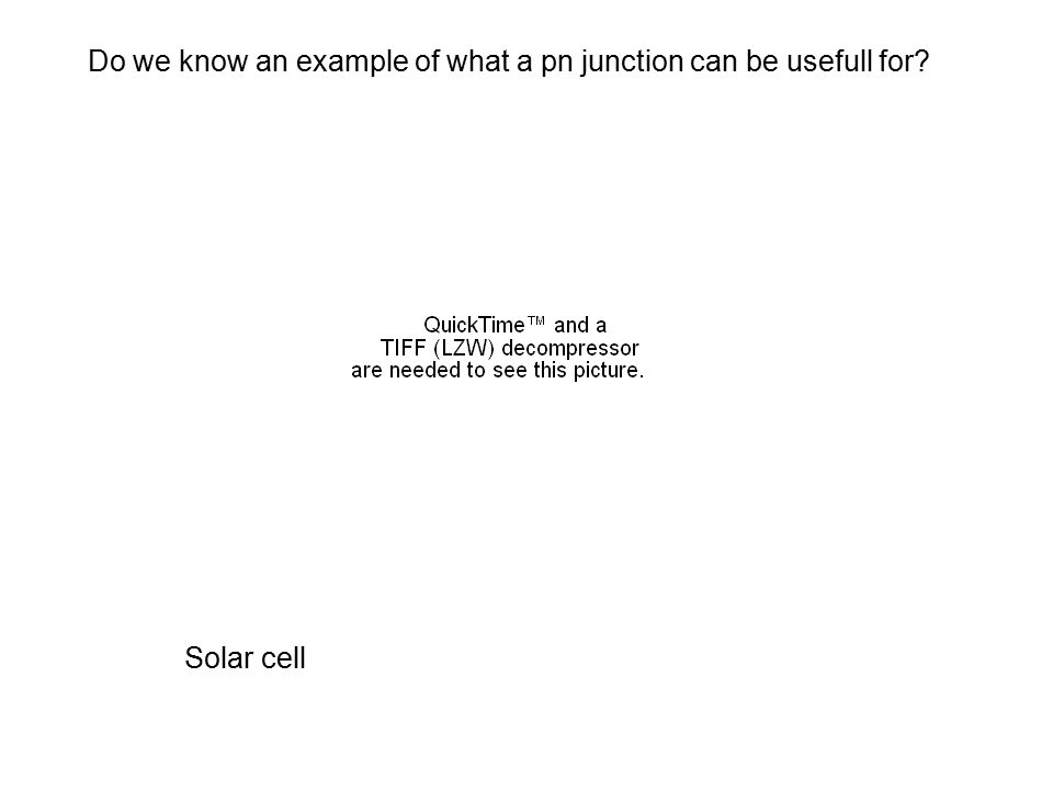 Solar cell Do we know an example of what a pn junction can be usefull for?