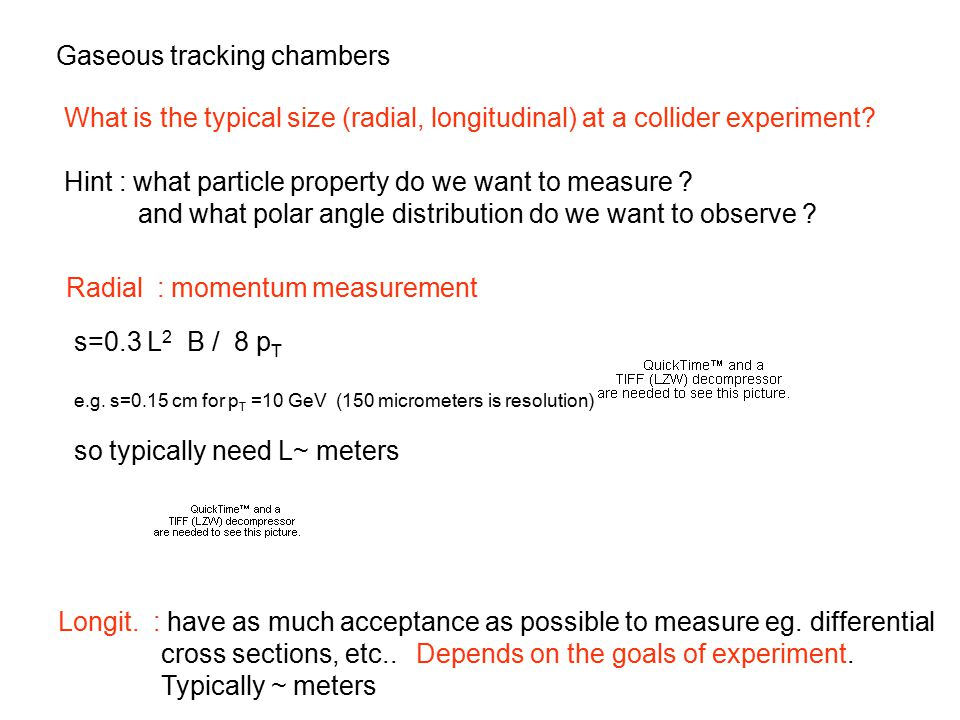 Gaseous tracking chambers What is the typical size (radial, longitudinal) at a collider experiment.