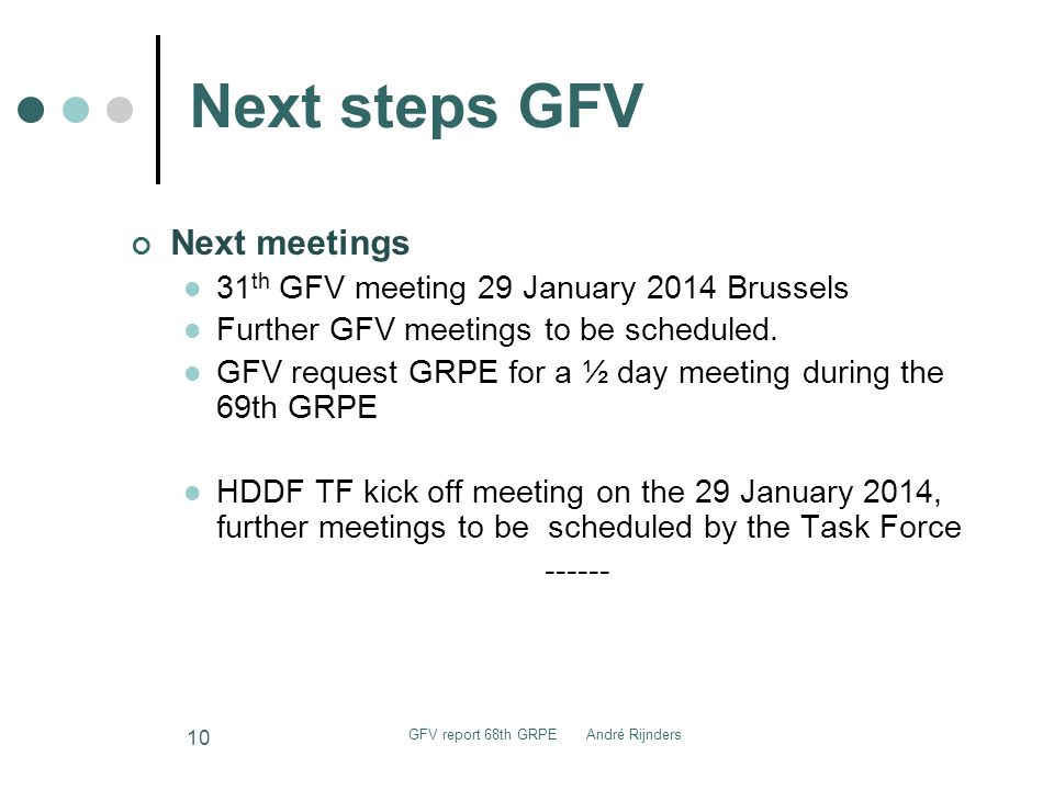Next steps GFV Next meetings 31 th GFV meeting 29 January 2014 Brussels Further GFV meetings to be scheduled.