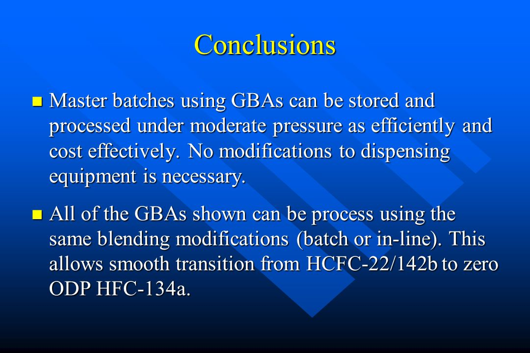 Conclusions Master batches using GBAs can be stored and processed under moderate pressure as efficiently and cost effectively. No modifications to dis