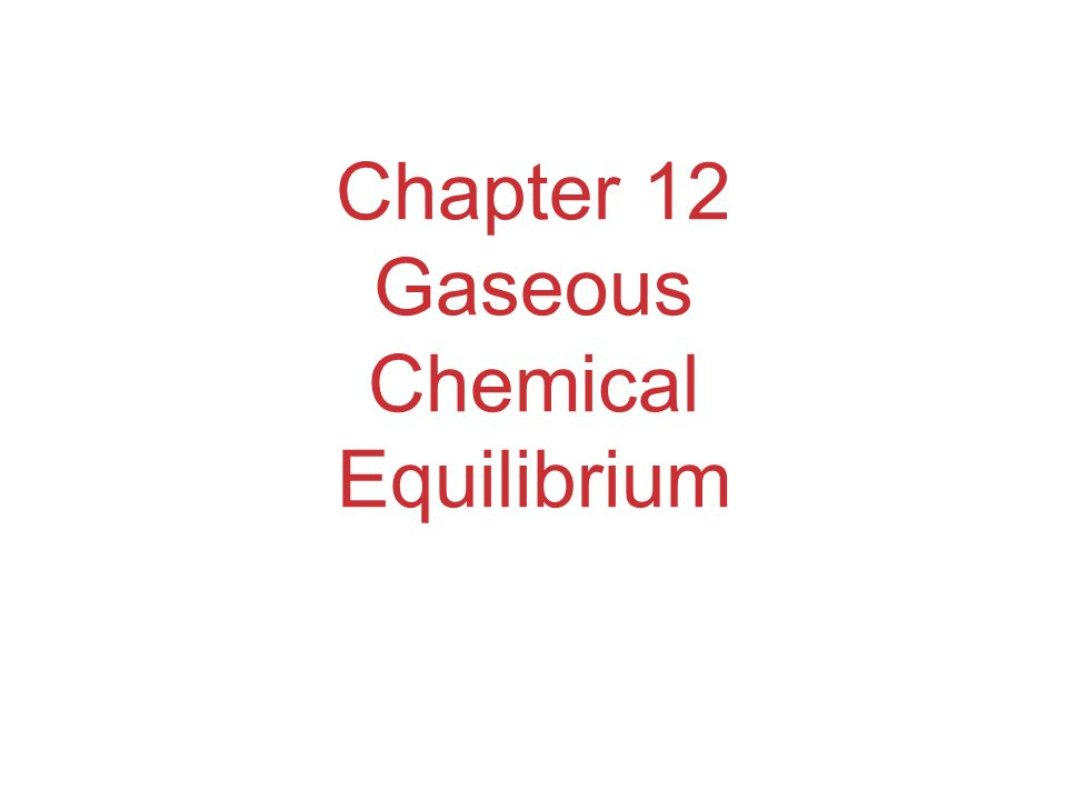 Chapter 12 Gaseous Chemical Equilibrium