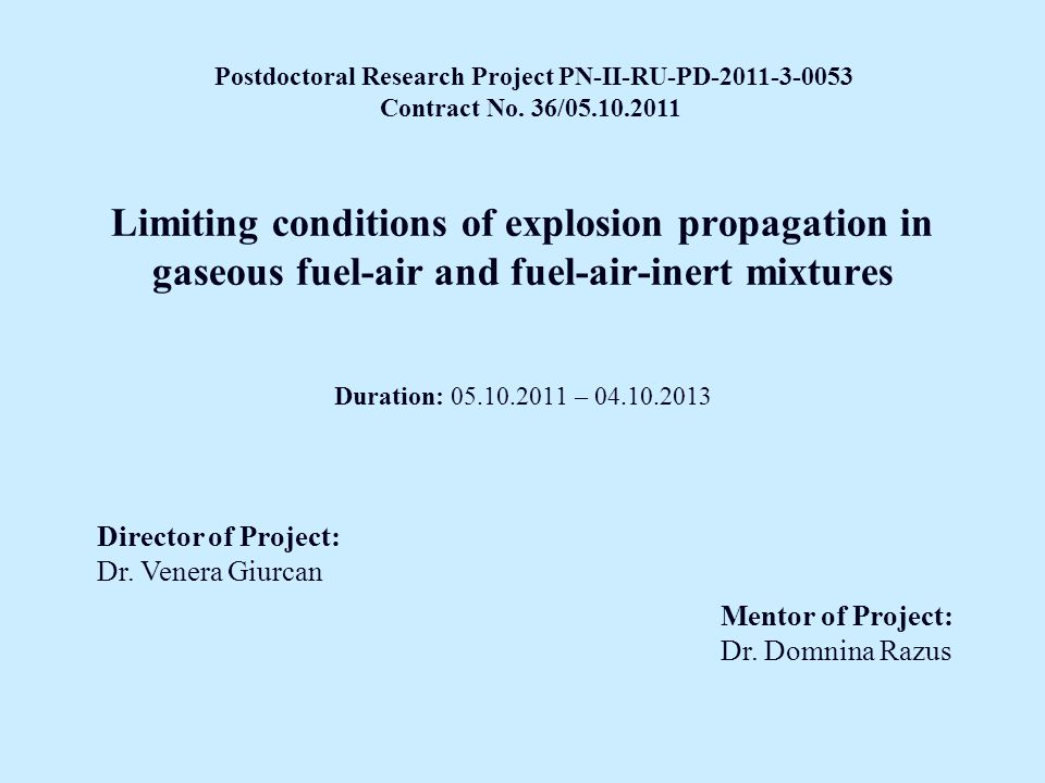 Limiting conditions of explosion propagation in gaseous fuel-air and fuel-air-inert mixtures Duration: 05.10.2011 – 04.10.2013 Director of Project: Dr.