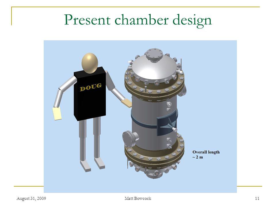 August 31, 2009 Matt Bowcock 11 Present chamber design