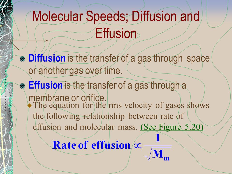 Molecular Speeds; Diffusion and Effusion Diffusion is the transfer of a gas through space or another gas over time. Effusion is the transfer of a gas
