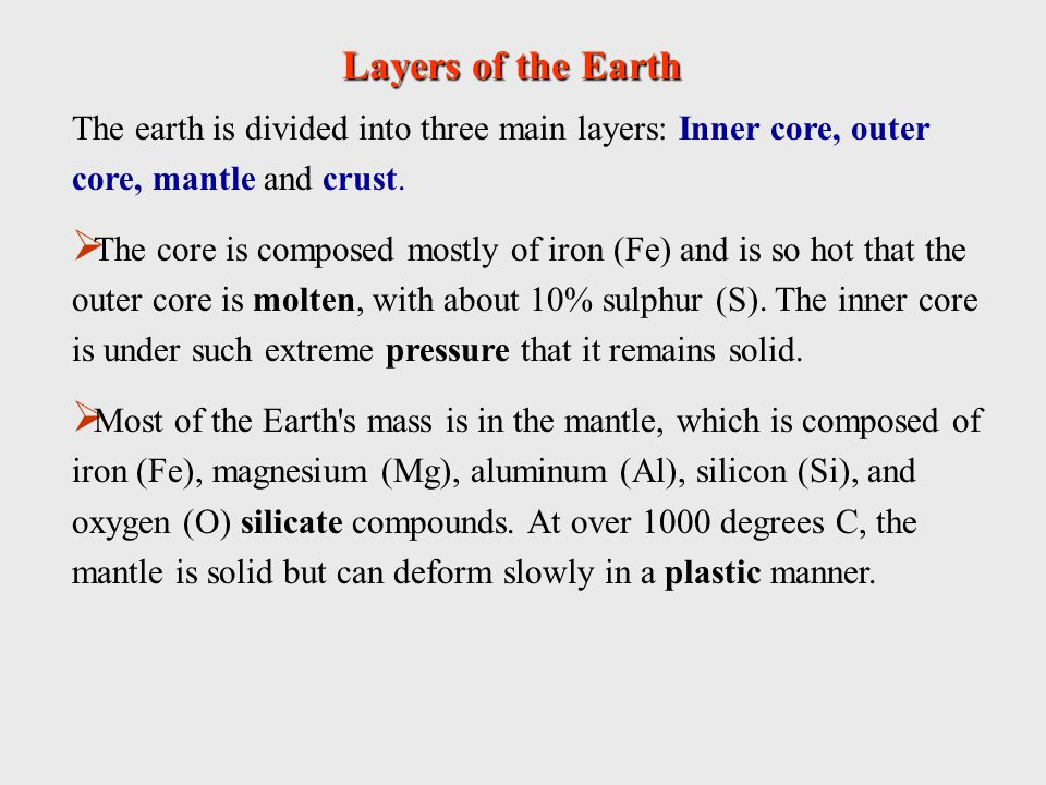 The earth is divided into three main layers: Inner core, outer core, mantle and crust.