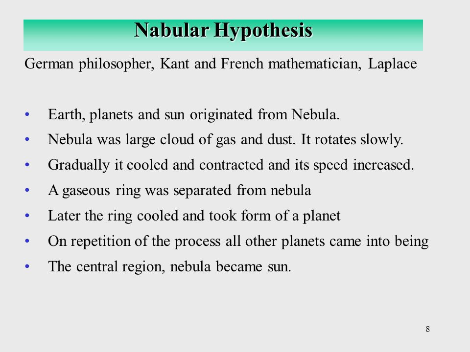 8 German philosopher, Kant and French mathematician, Laplace Earth, planets and sun originated from Nebula.