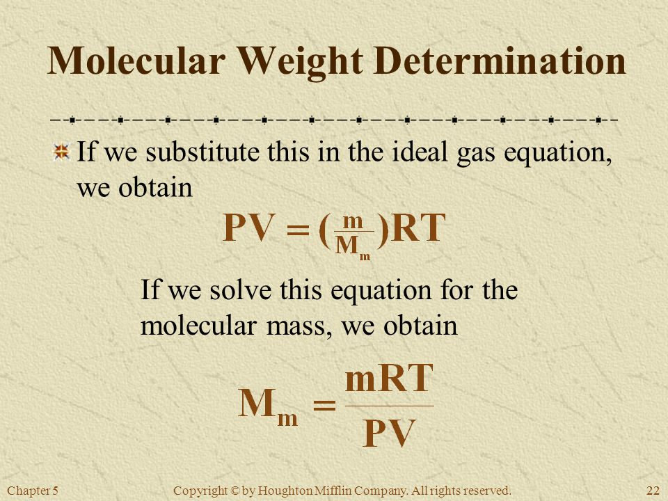 Chapter 522 Copyright © by Houghton Mifflin Company. All rights reserved. Molecular Weight Determination If we substitute this in the ideal gas equati