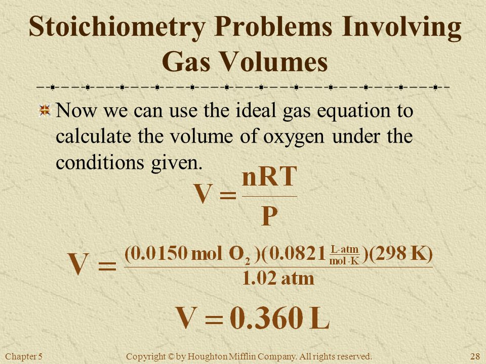Chapter 528 Copyright © by Houghton Mifflin Company. All rights reserved. Stoichiometry Problems Involving Gas Volumes Now we can use the ideal gas eq