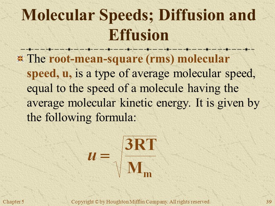 Chapter 539 Copyright © by Houghton Mifflin Company. All rights reserved. Molecular Speeds; Diffusion and Effusion The root-mean-square (rms) molecula