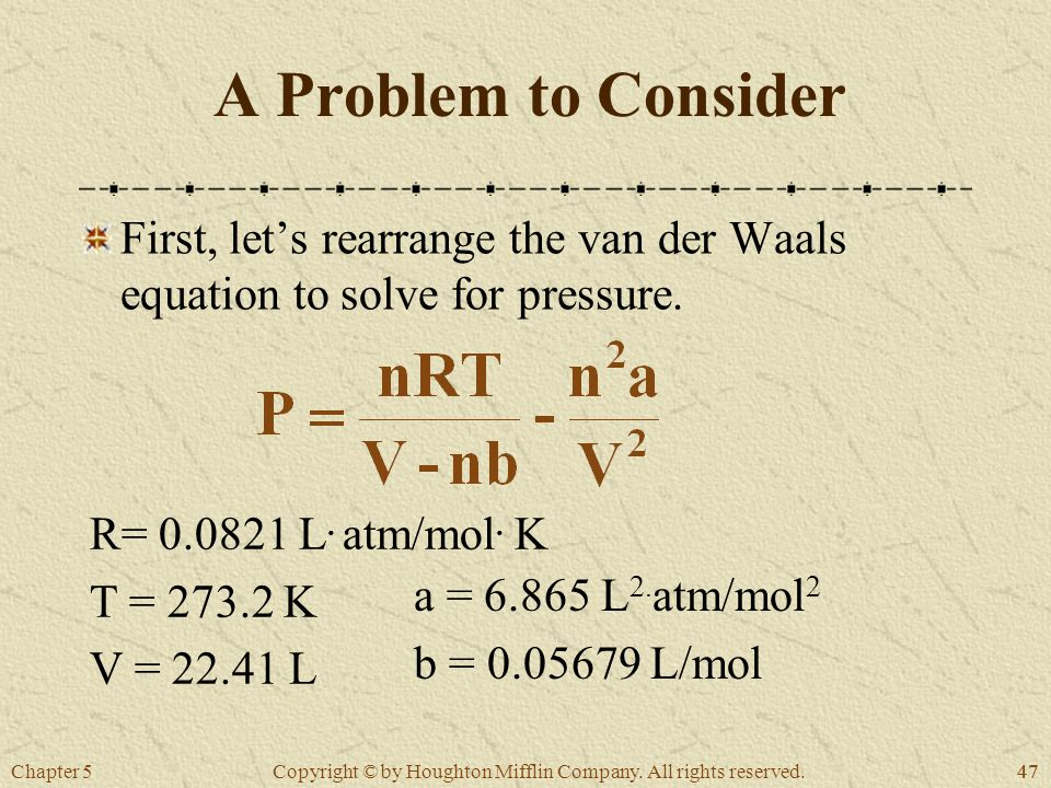 Chapter 547 Copyright © by Houghton Mifflin Company. All rights reserved. A Problem to Consider First, let's rearrange the van der Waals equation to s