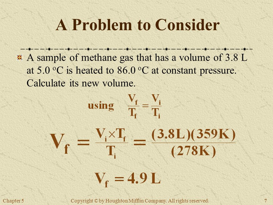 Chapter 577 Copyright © by Houghton Mifflin Company. All rights reserved. A Problem to Consider A sample of methane gas that has a volume of 3.8 L at
