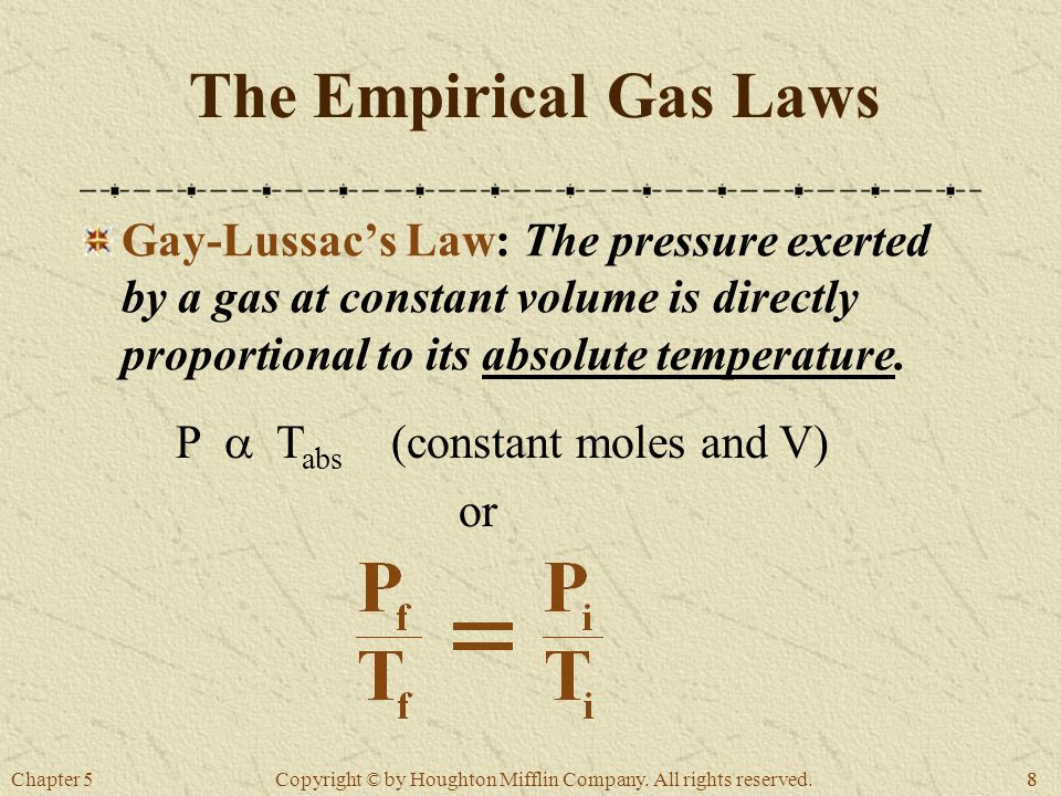 Chapter 588 Copyright © by Houghton Mifflin Company. All rights reserved. The Empirical Gas Laws Gay-Lussac's Law: The pressure exerted by a gas at co