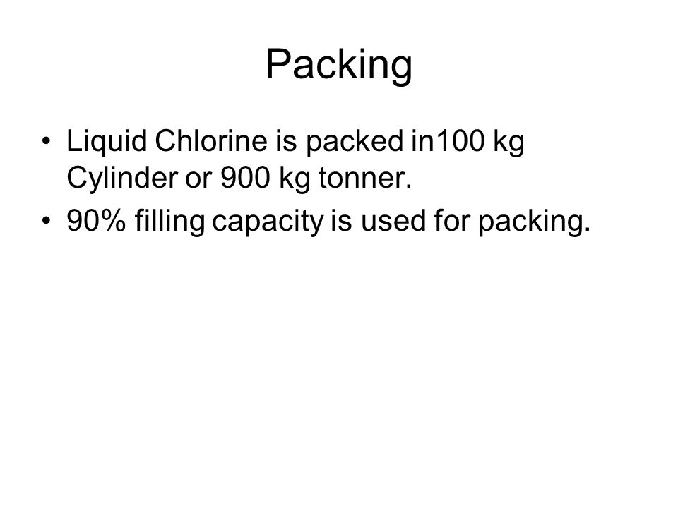 Packing Liquid Chlorine is packed in100 kg Cylinder or 900 kg tonner.